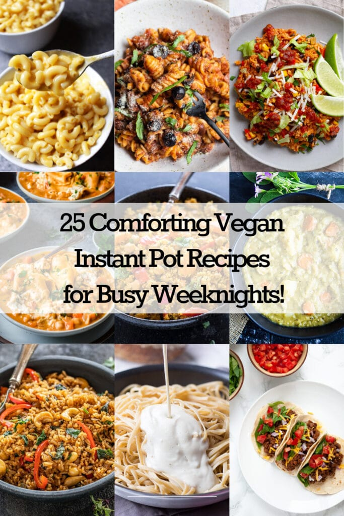 25 Comforting Vegan Instant Pot Recipes for Busy Weeknights!